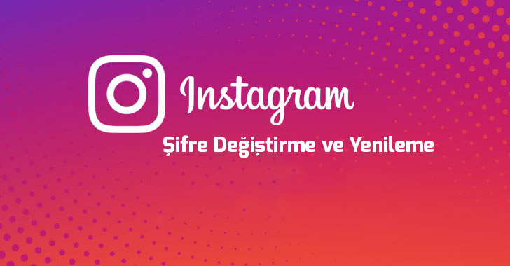 instagram-sifre-degistirme-ve-yenileme-nasil-yapilir